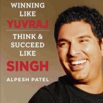 Winning Like Yuvraj, Think and Succeed Like Singh
